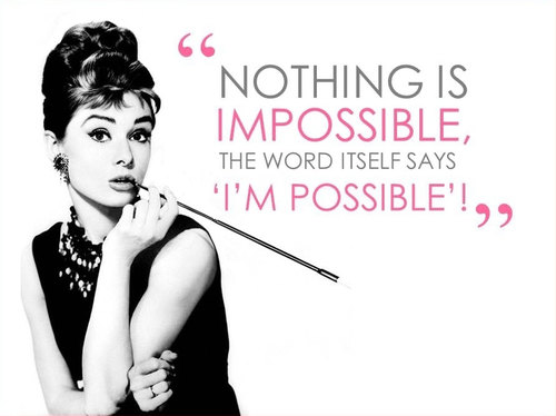 Nothing is Impossible Audrey Hepburn